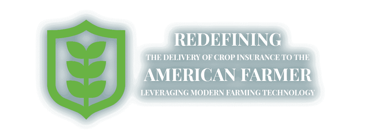 Redefining the delivery of crop insurance to the American farmer leveraging modern farming technology